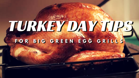 Turkey Tips for the Big Green Egg