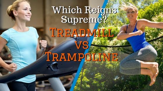 Treadmill versus Trampoline